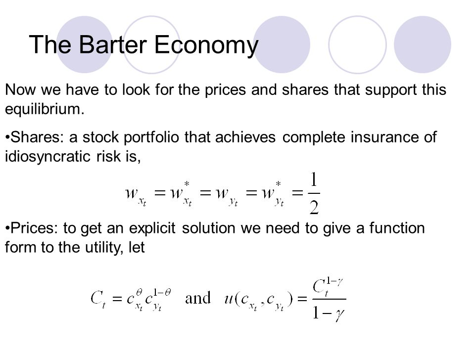 The Barter Economy Now we have to look for the prices and shares that support this equilibrium. Shares: a stock portfolio that achieves complete insur