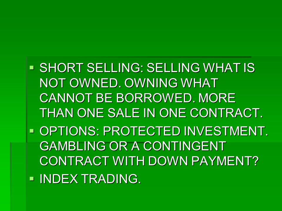 SHORT SELLING: SELLING WHAT IS NOT OWNED. OWNING WHAT CANNOT BE BORROWED.