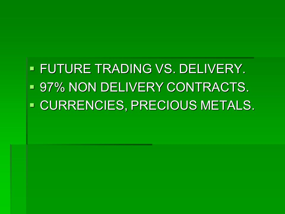 FUTURE TRADING VS. DELIVERY. FUTURE TRADING VS. DELIVERY.