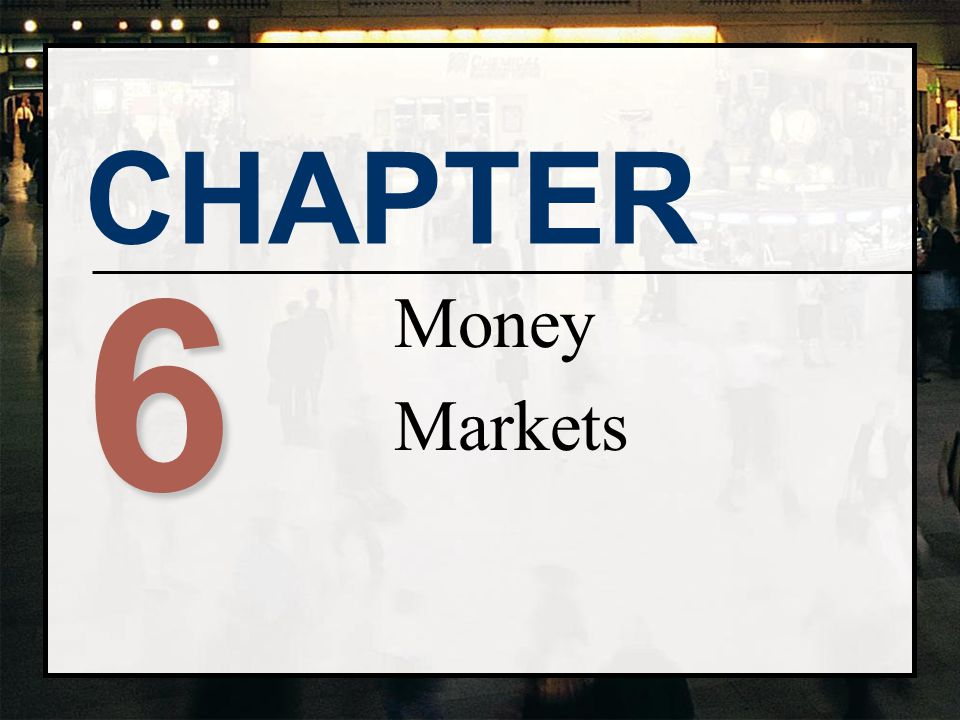 CHAPTER 6 Money Markets
