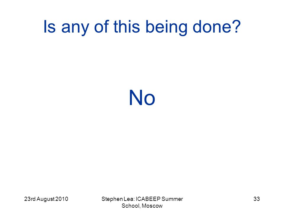 23rd August 2010Stephen Lea: ICABEEP Summer School, Moscow 33 Is any of this being done No