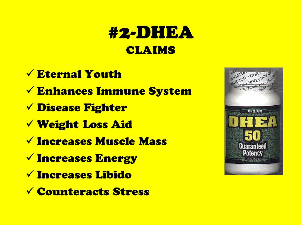 #2-DHEA CLAIMS Eternal Youth Enhances Immune System Disease Fighter Weight Loss Aid Increases Muscle Mass Increases Energy Increases Libido Counteracts Stress