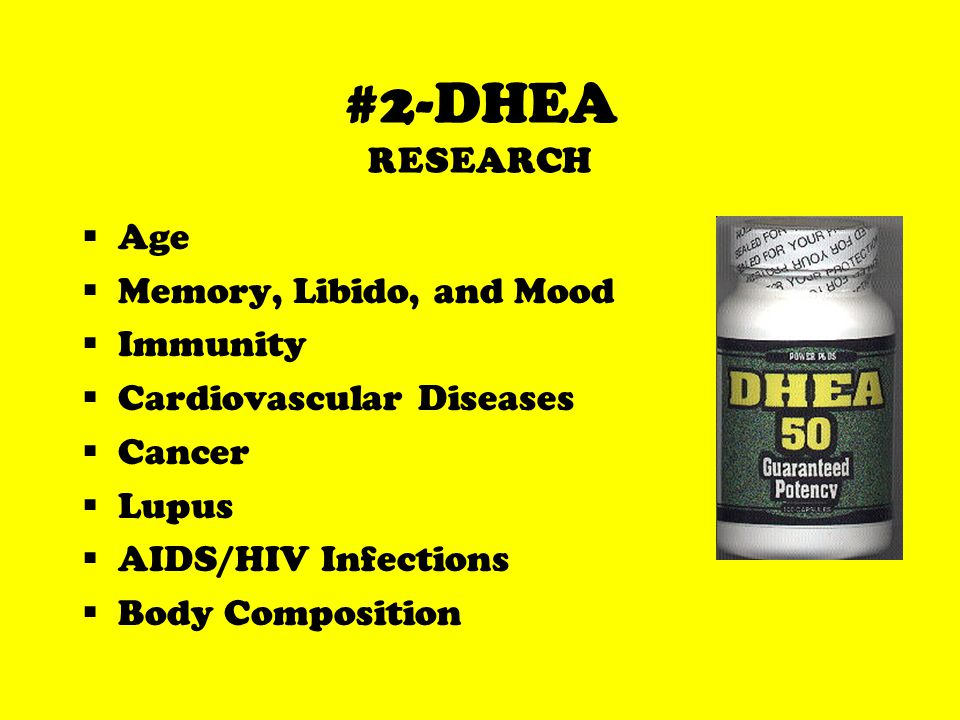 #2-DHEA RESEARCH Age Memory, Libido, and Mood Immunity Cardiovascular Diseases Cancer Lupus AIDS/HIV Infections Body Composition