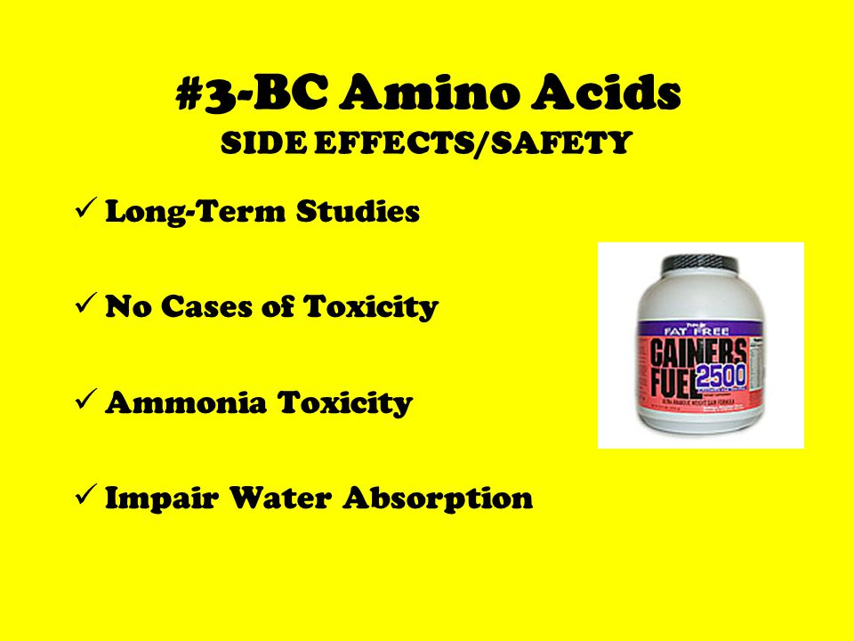#3-BC Amino Acids SIDE EFFECTS/SAFETY Long-Term Studies No Cases of Toxicity Ammonia Toxicity Impair Water Absorption
