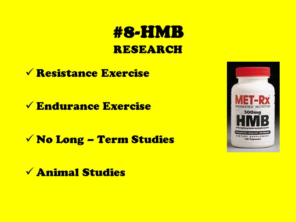#8-HMB RESEARCH Resistance Exercise Endurance Exercise No Long – Term Studies Animal Studies