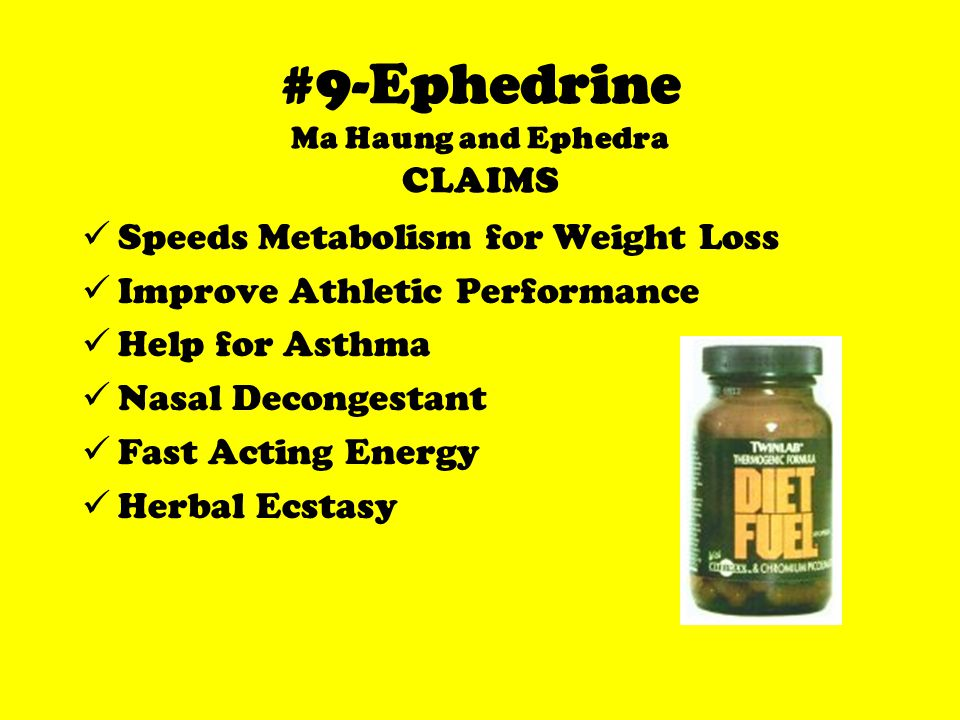 #9-Ephedrine Ma Haung and Ephedra CLAIMS Speeds Metabolism for Weight Loss Improve Athletic Performance Help for Asthma Nasal Decongestant Fast Acting Energy Herbal Ecstasy