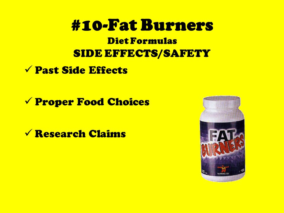 #10-Fat Burners Diet Formulas SIDE EFFECTS/SAFETY Past Side Effects Proper Food Choices Research Claims