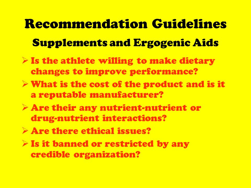 Recommendation Guidelines Supplements and Ergogenic Aids Is the athlete willing to make dietary changes to improve performance.