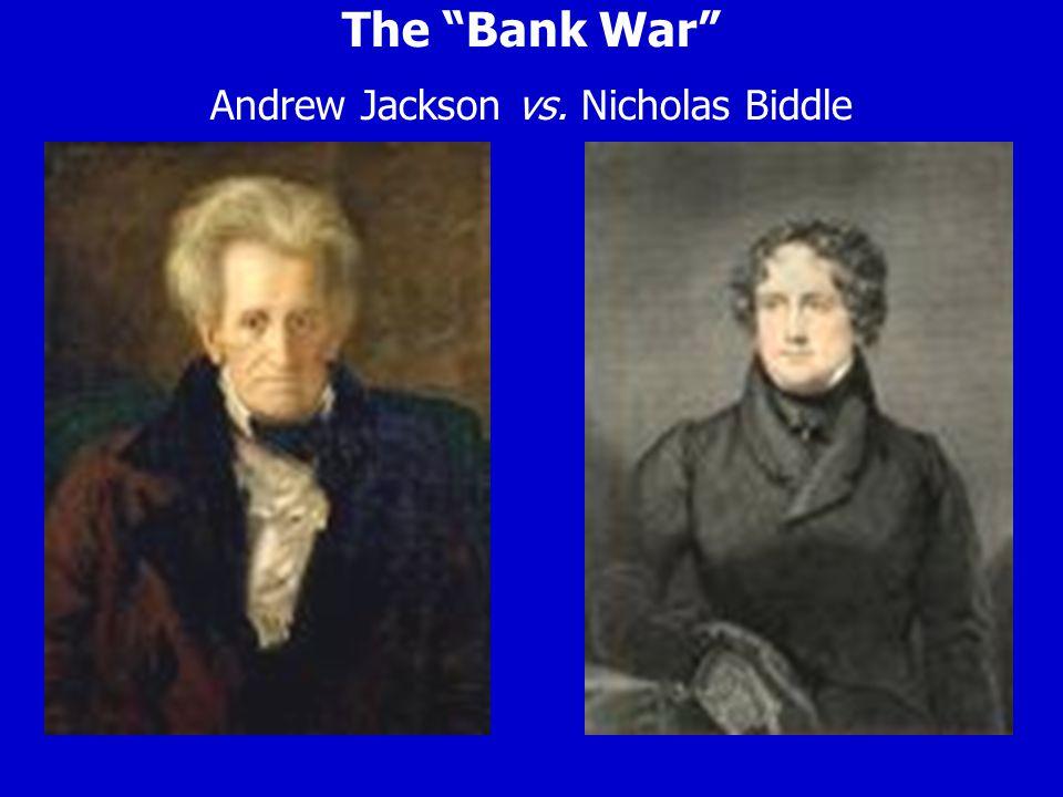 The Bank War Andrew Jackson vs. Nicholas Biddle