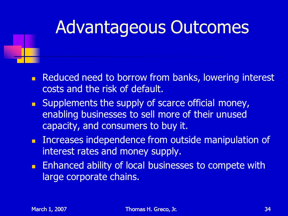 March 1, 2007Thomas H. Greco, Jr.34 Advantageous Outcomes Reduced need to borrow from banks, lowering interest costs and the risk of default. Suppleme