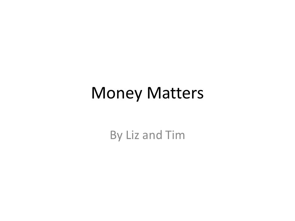 Money Matters By Liz and Tim