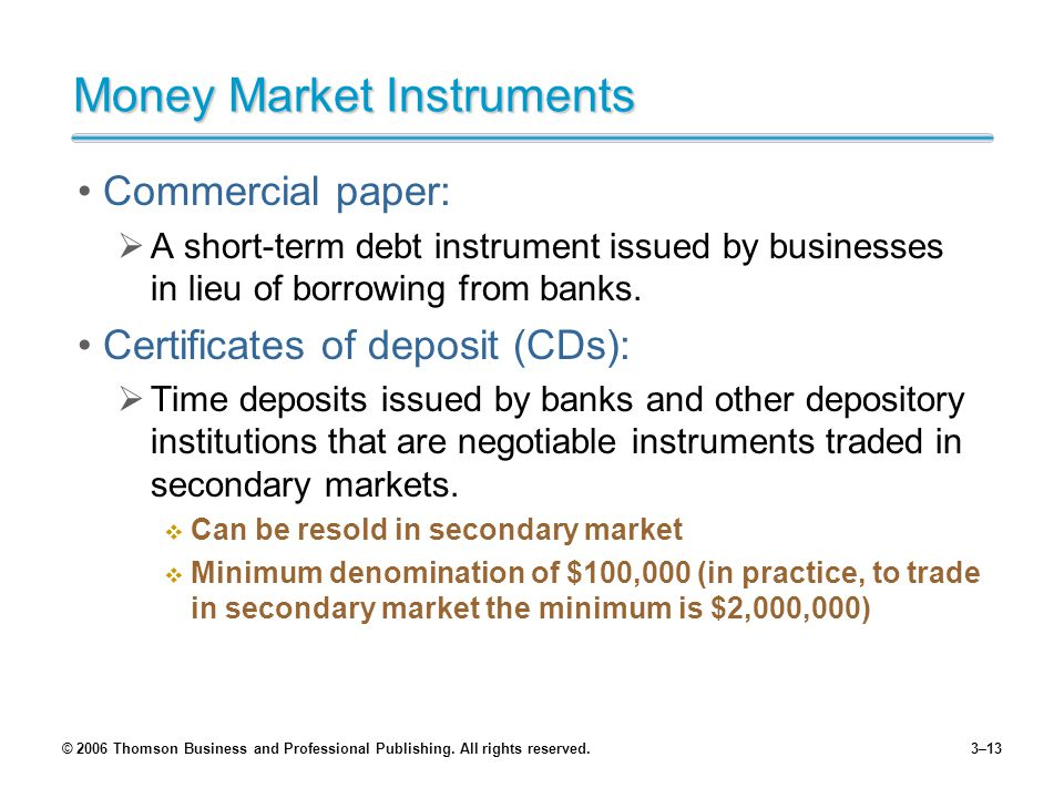 © 2006 Thomson Business and Professional Publishing. All rights reserved.3–13 Money Market Instruments Commercial paper: A short-term debt instrument