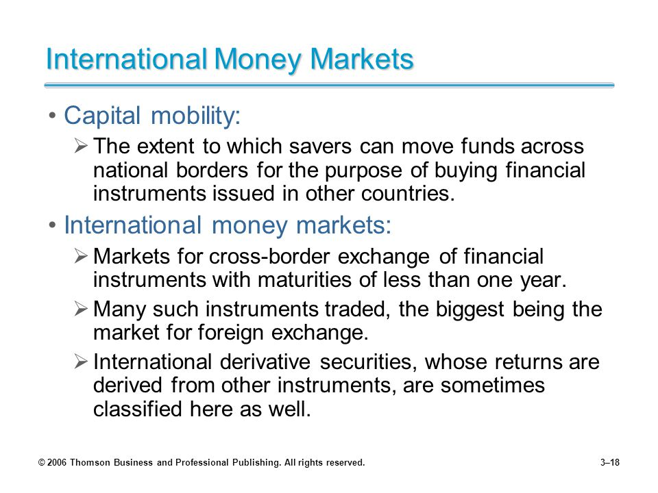 © 2006 Thomson Business and Professional Publishing. All rights reserved.3–18 International Money Markets Capital mobility: The extent to which savers