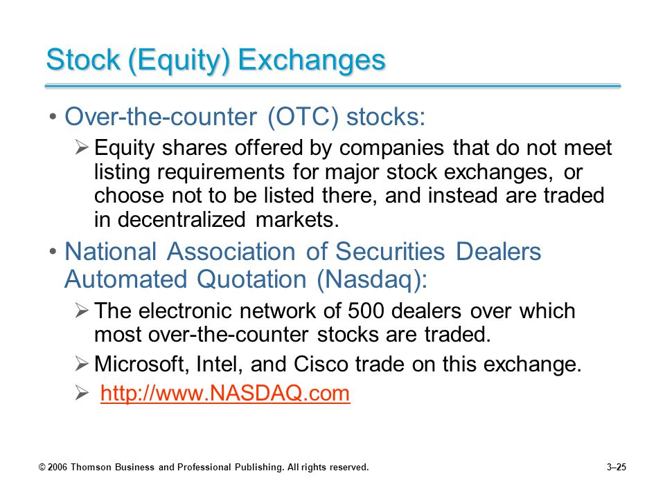 © 2006 Thomson Business and Professional Publishing. All rights reserved.3–25 Stock (Equity) Exchanges Over-the-counter (OTC) stocks: Equity shares of