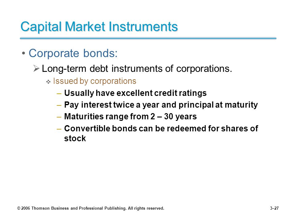 © 2006 Thomson Business and Professional Publishing. All rights reserved.3–27 Capital Market Instruments Corporate bonds: Long-term debt instruments o