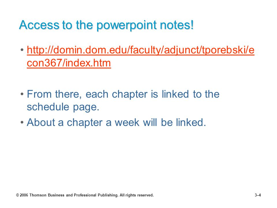 © 2006 Thomson Business and Professional Publishing. All rights reserved.3–4 Access to the powerpoint notes! http://domin.dom.edu/faculty/adjunct/tpor