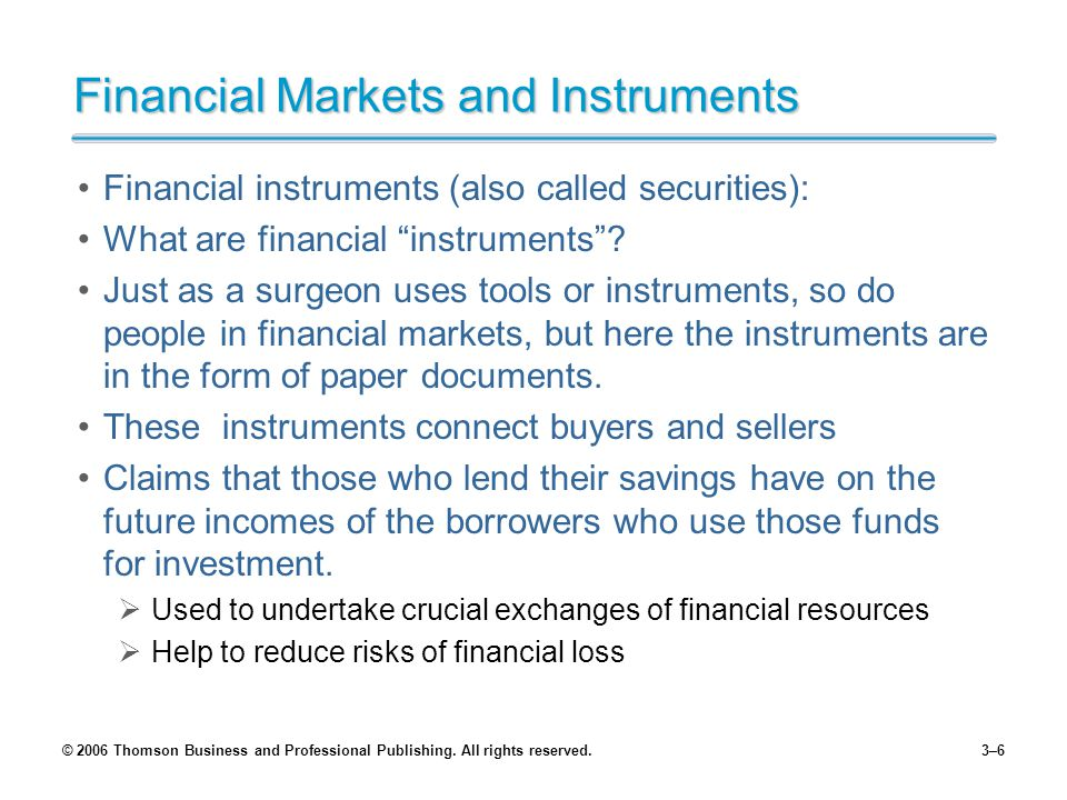 © 2006 Thomson Business and Professional Publishing. All rights reserved.3–6 Financial Markets and Instruments Financial instruments (also called secu