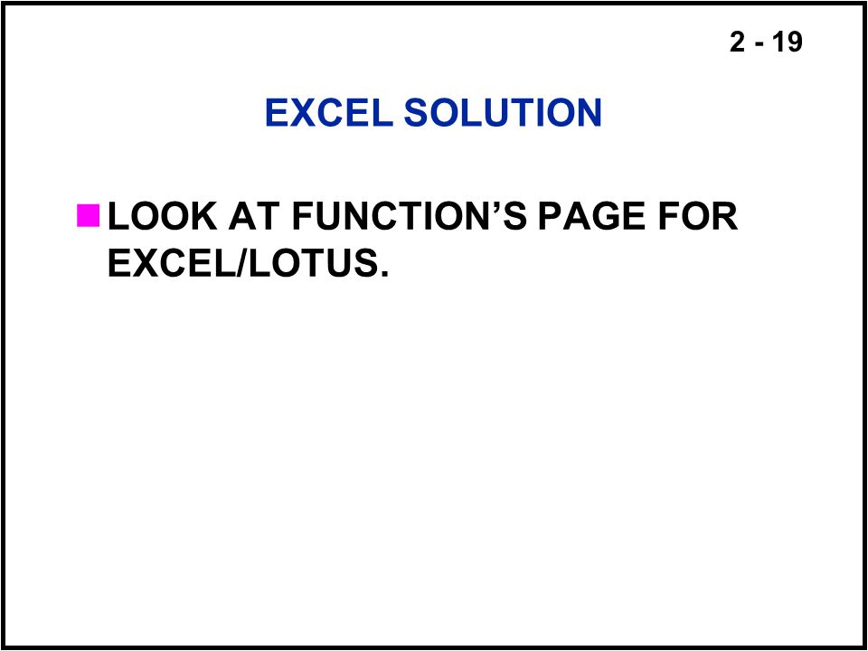 2 - 19 EXCEL SOLUTION LOOK AT FUNCTIONS PAGE FOR EXCEL/LOTUS.
