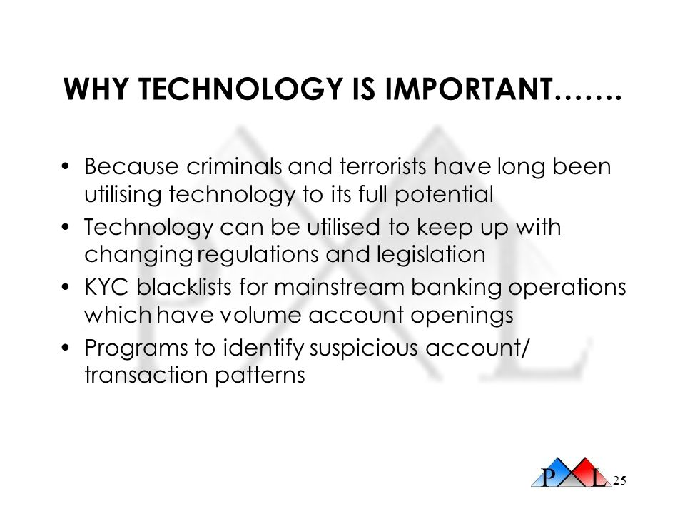 25 WHY TECHNOLOGY IS IMPORTANT……. Because criminals and terrorists have long been utilising technology to its full potential Technology can be utilise