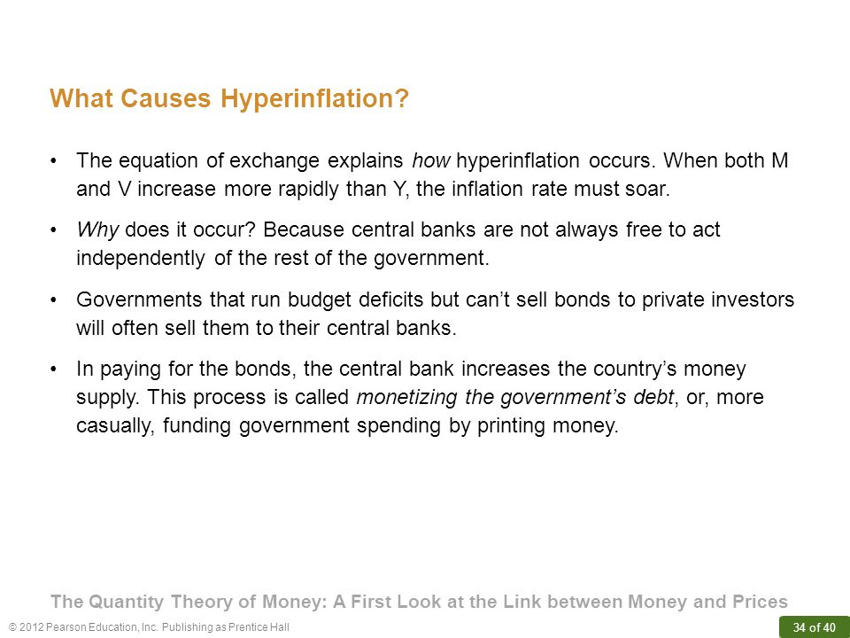 © 2012 Pearson Education, Inc. Publishing as Prentice Hall 34 of 40 What Causes Hyperinflation.