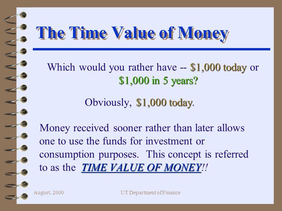 August, 2000UT Department of Finance Multiple Cash Flow Solution 0 1 2 3 $500 $600 $10,700 $500 $600 $10,700 5% $476.19$544.22$9,243.06 $10,263.47 = PV 0 of the Multiple Cash Flows