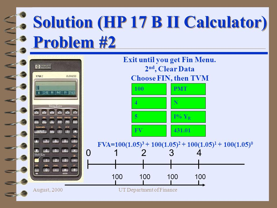 August, 2000UT Department of Finance Solution (HP 17 B II Calculator) Problem #2 Solution (HP 17 B II Calculator) Problem #2 Exit until you get Fin Menu.