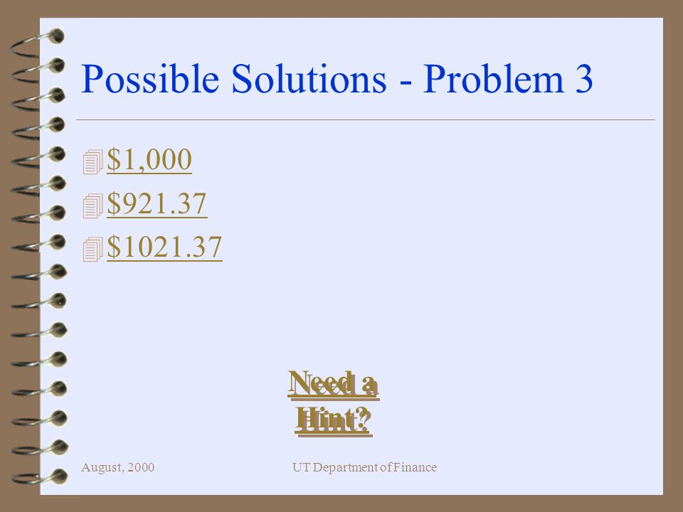 August, 2000UT Department of Finance Possible Solutions - Problem 3 4 $1,000 $1,000 4 $ $ $ $ Need a Hint.
