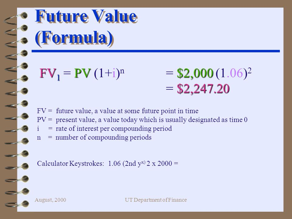 August, 2000UT Department of Finance Comparing PV to FV 4 Remember, both quantities must be present value amounts or both quantities must be future value amounts in order to be compared.
