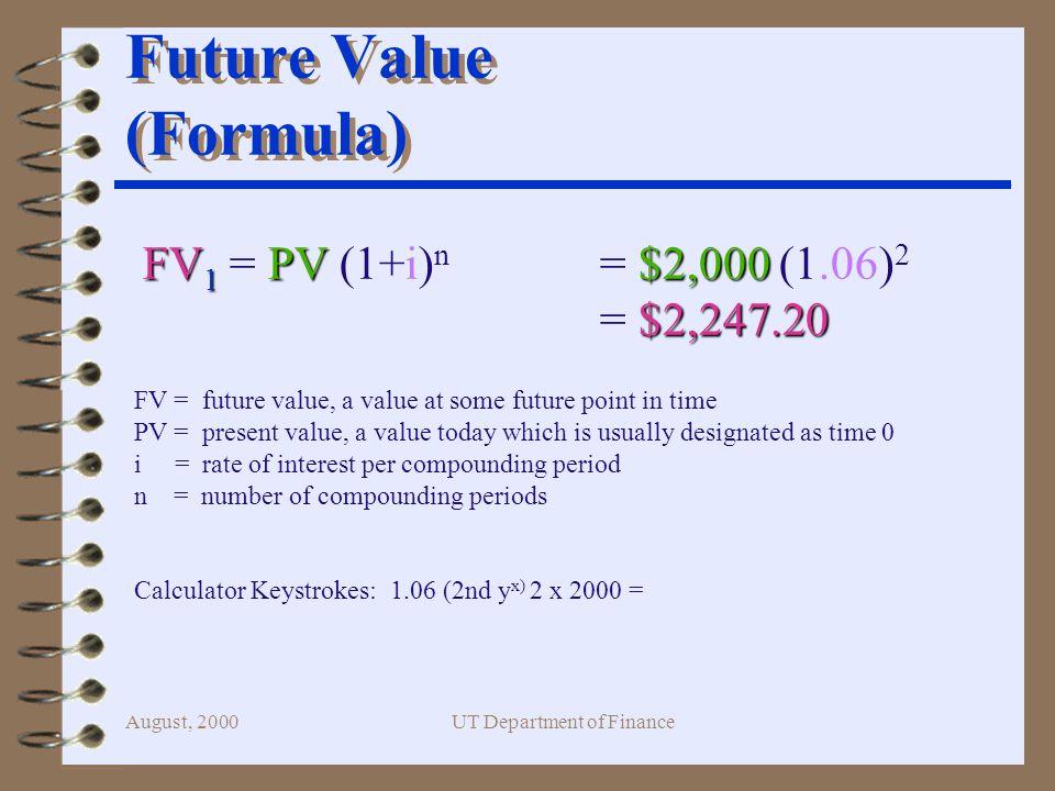 August, 2000UT Department of Finance Future Value (HP 17 B II Calculator) 2 6 2000 +/- N I%Yr PV 2,247.20FV Exit until you get Fin Menu.
