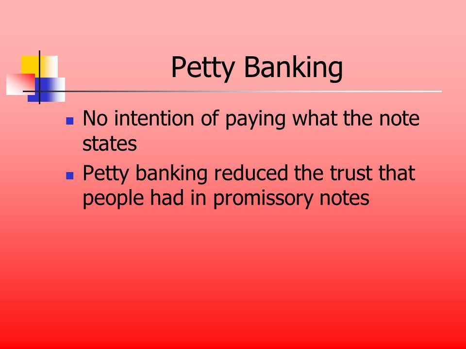 Petty Banking No intention of paying what the note states Petty banking reduced the trust that people had in promissory notes