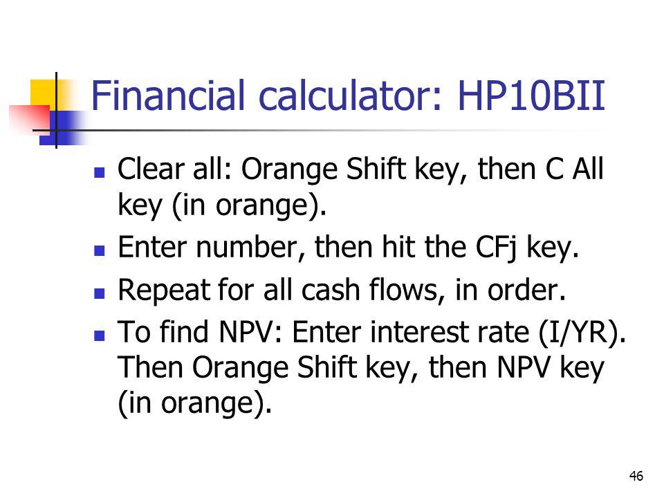 46 Financial calculator: HP10BII Clear all: Orange Shift key, then C All key (in orange).