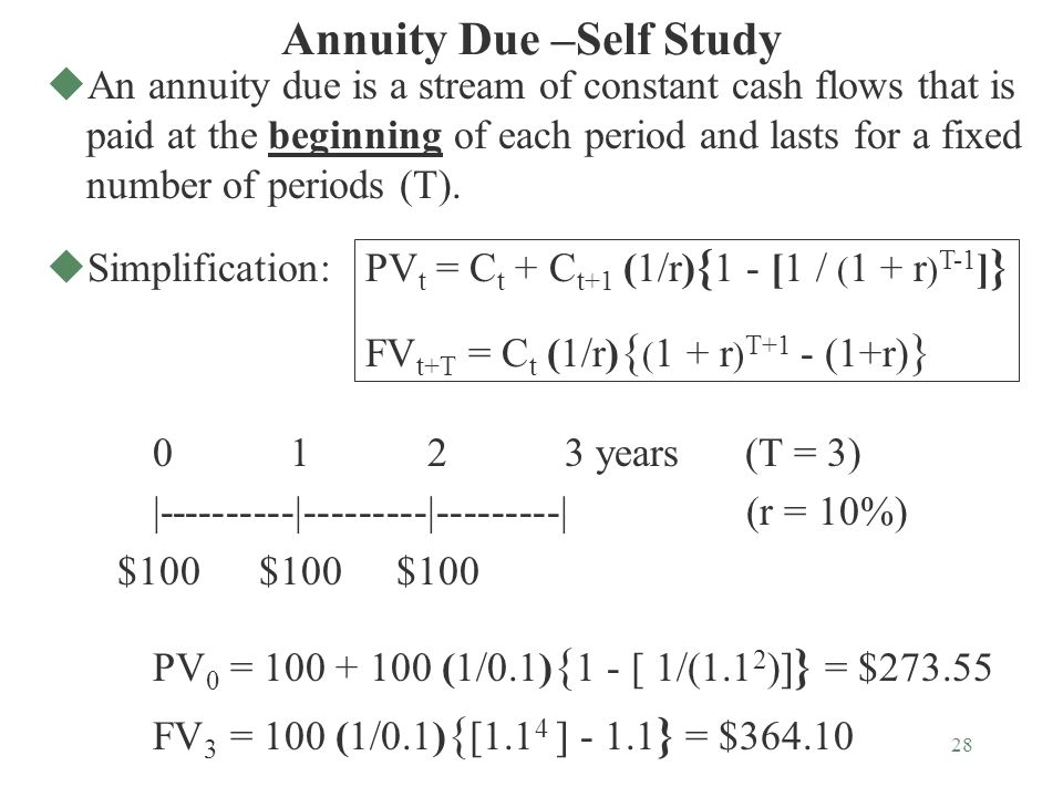 28 Annuity Due –Self Study uAn annuity due is a stream of constant cash flows that is paid at the beginning of each period and lasts for a fixed number of periods (T).