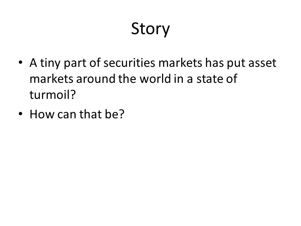 Story A tiny part of securities markets has put asset markets around the world in a state of turmoil.