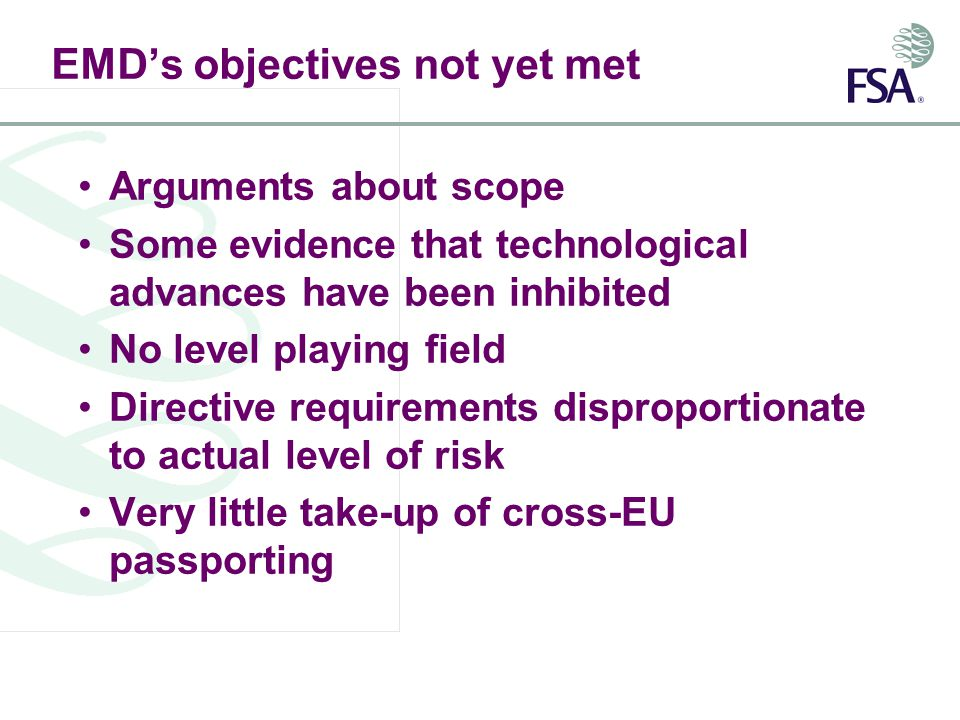 EMDs objectives not yet met Arguments about scope Some evidence that technological advances have been inhibited No level playing field Directive requirements disproportionate to actual level of risk Very little take-up of cross-EU passporting