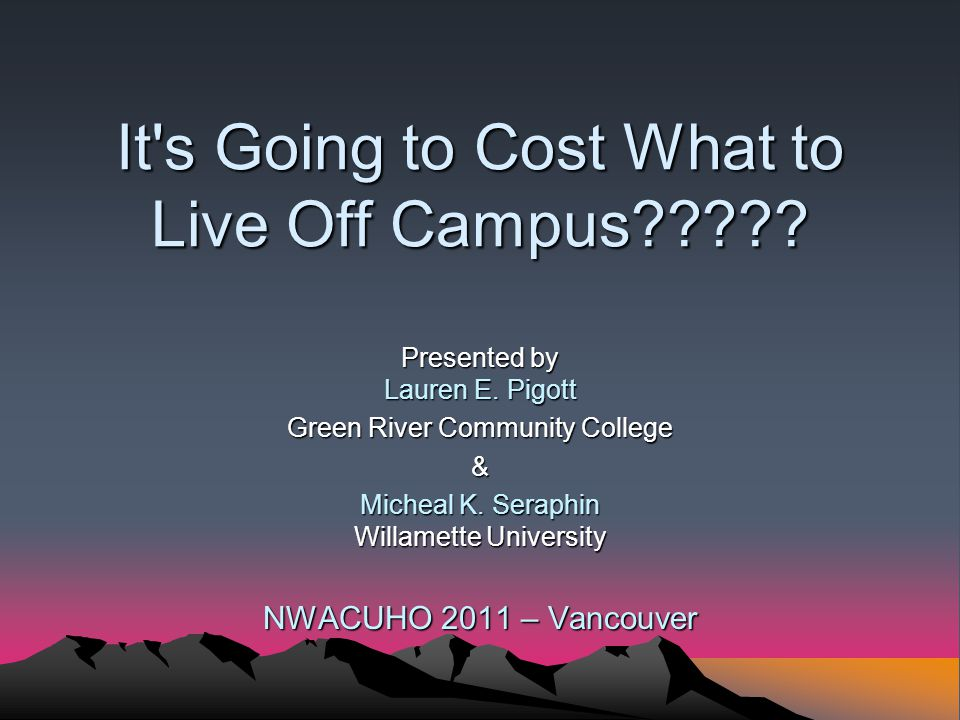 It s Going to Cost What to Live Off Campus . Presented by Lauren E.