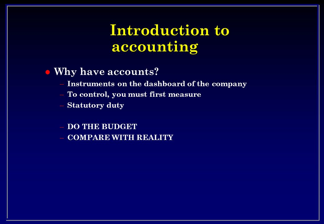 Introduction to accounting l Why have accounts.