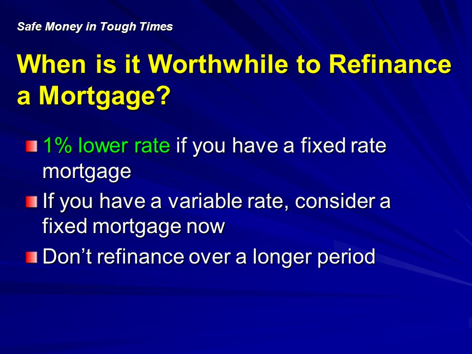Safe Money in Tough Times When is it Worthwhile to Refinance a Mortgage.