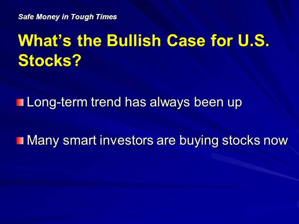 Safe Money in Tough Times Whats the Bullish Case for U.S.