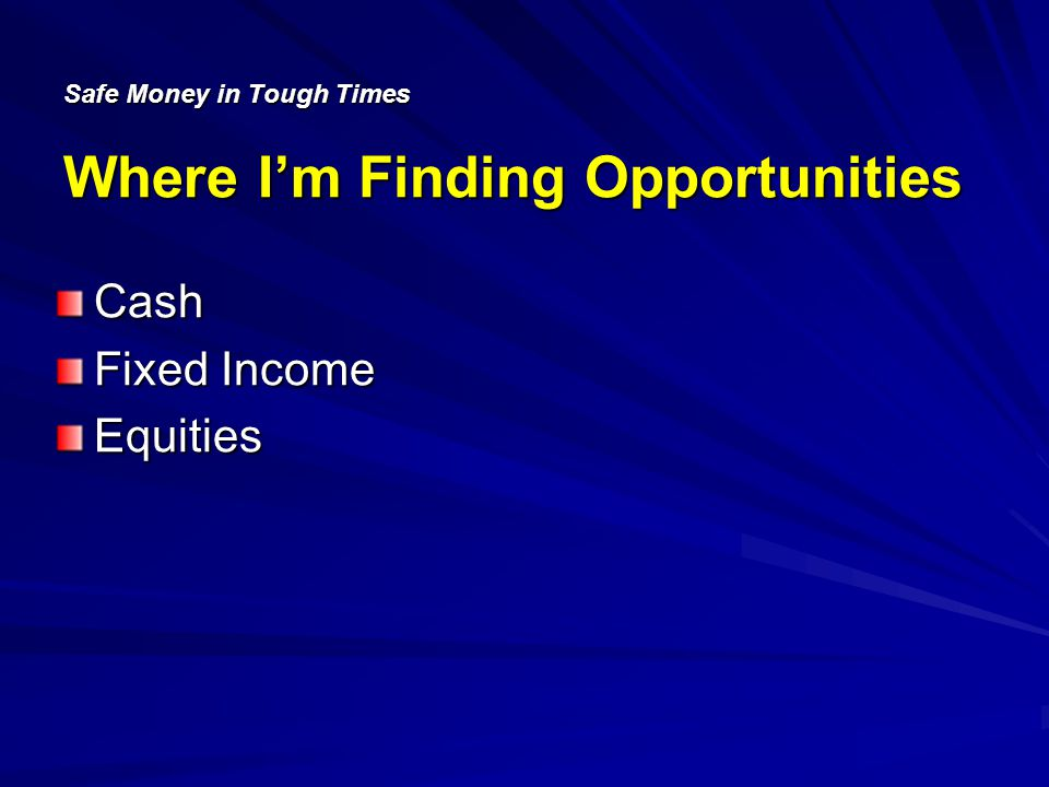 Safe Money in Tough Times Where Im Finding Opportunities Cash Fixed Income Equities