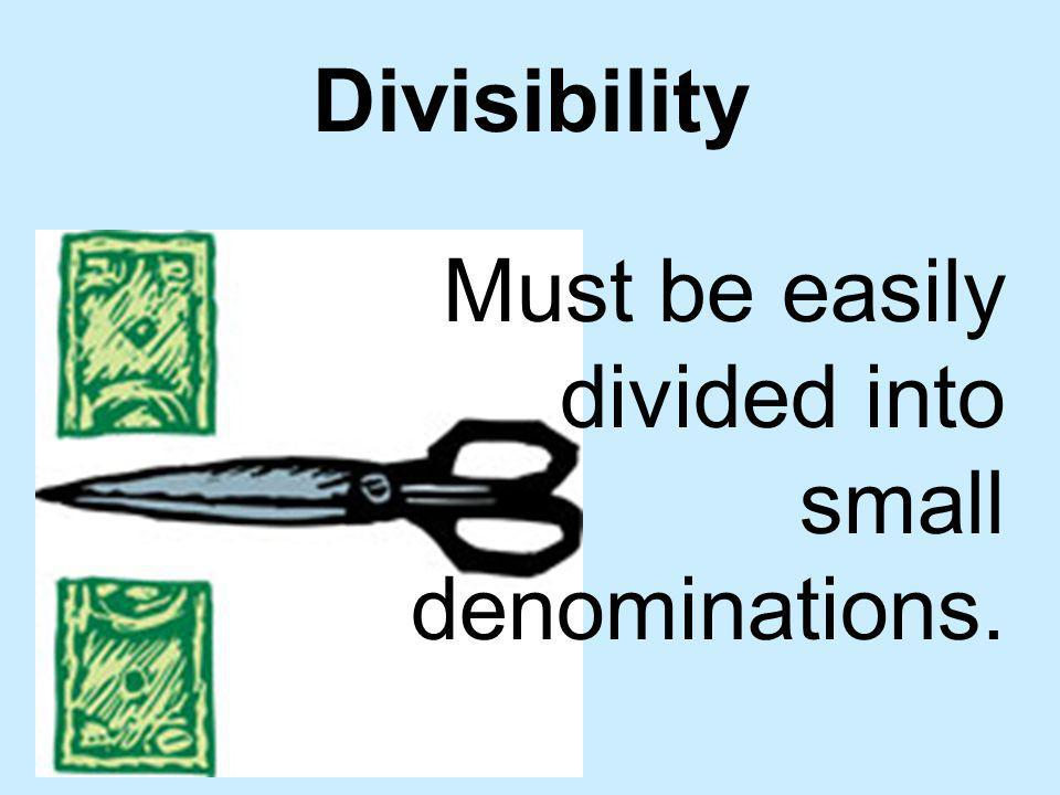 Divisibility Must be easily divided into small denominations.
