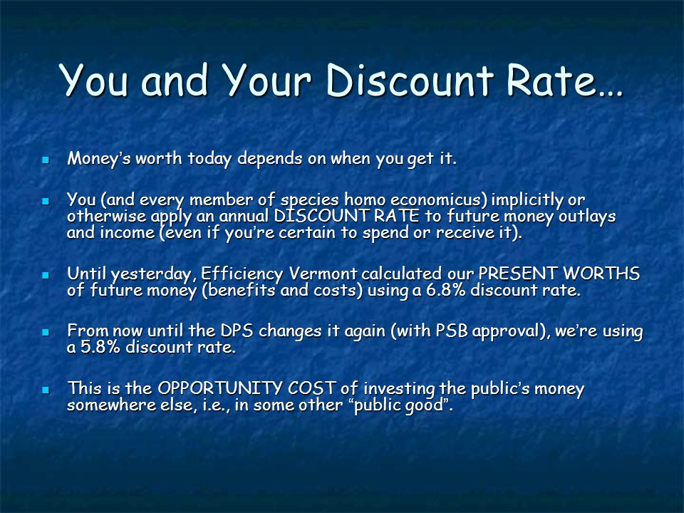 You and Your Discount Rate… Money s worth today depends on when you get it.