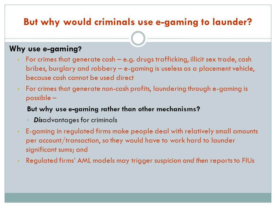 But why would criminals use e-gaming to launder. Why use e-gaming .