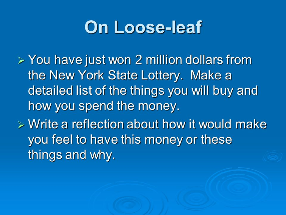 On Loose-leaf You have just won 2 million dollars from the New York State Lottery.