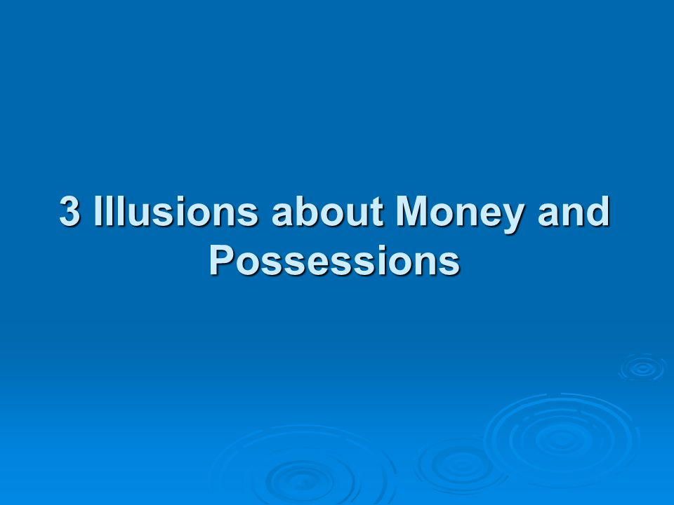 3 Illusions about Money and Possessions