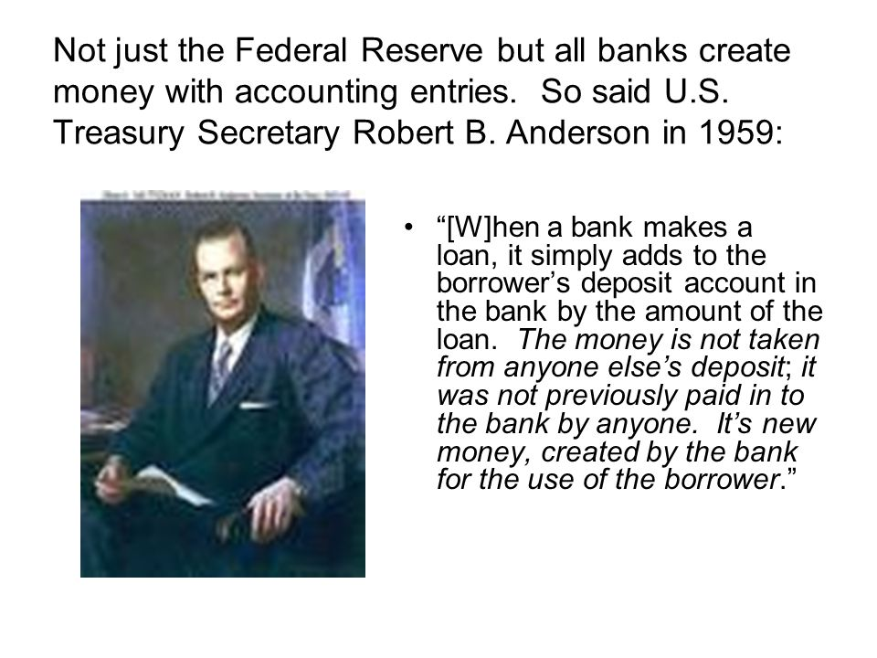 Not just the Federal Reserve but all banks create money with accounting entries.