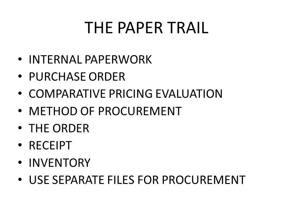 THE PAPER TRAIL INTERNAL PAPERWORK PURCHASE ORDER COMPARATIVE PRICING EVALUATION METHOD OF PROCUREMENT THE ORDER RECEIPT INVENTORY USE SEPARATE FILES FOR PROCUREMENT