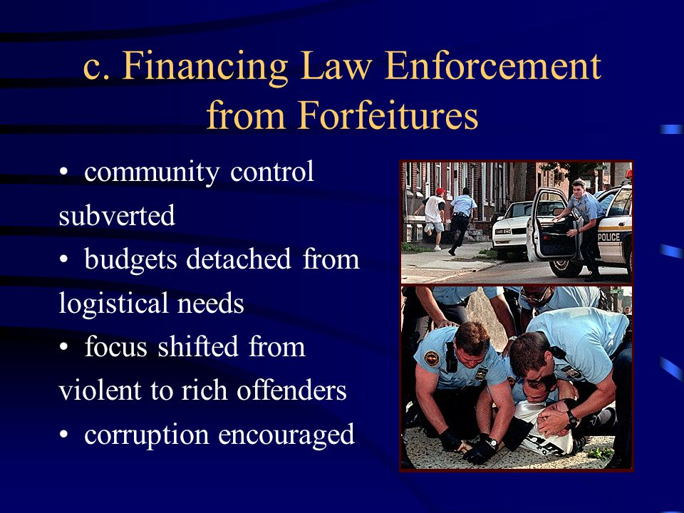 b. Civil Forfeitures taint of criminality without trial reverses burden of proof collateral damage to innocents abuse of concept of instrumentality cr