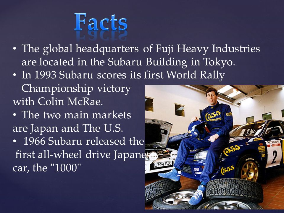 The global headquarters of Fuji Heavy Industries are located in the Subaru Building in Tokyo. In 1993 Subaru scores its first World Rally Championship