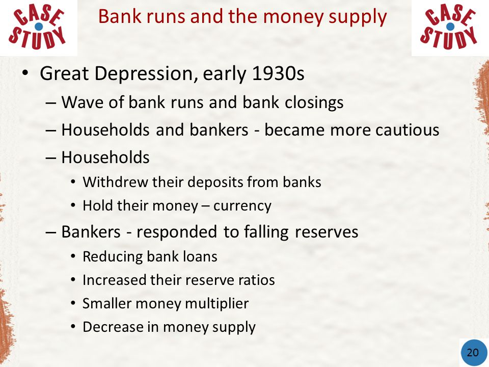 Great Depression, early 1930s – Wave of bank runs and bank closings – Households and bankers - became more cautious – Households Withdrew their deposi