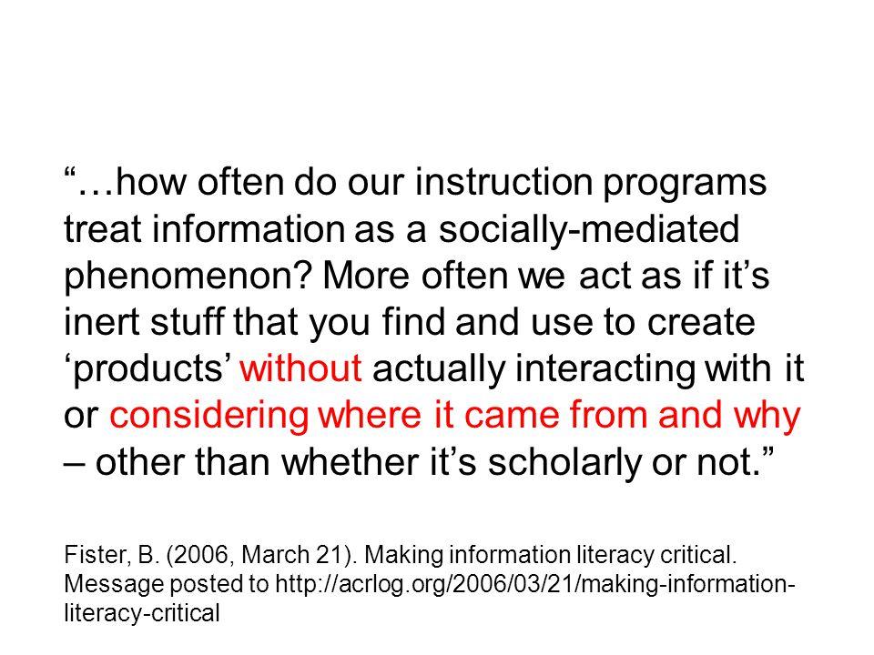 …how often do our instruction programs treat information as a socially-mediated phenomenon.